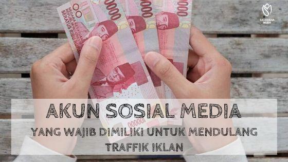 Akun Sosial Media Yang Wajib Dimiliki Untuk Mendulang Traffik Iklan